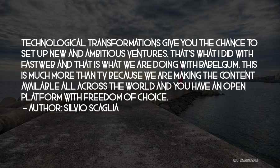 Silvio Scaglia Quotes: Technological Transformations Give You The Chance To Set Up New And Ambitious Ventures. That's What I Did With Fastweb And