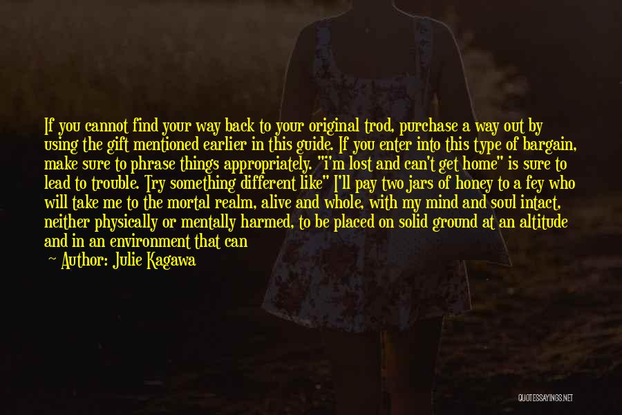 Julie Kagawa Quotes: If You Cannot Find Your Way Back To Your Original Trod, Purchase A Way Out By Using The Gift Mentioned