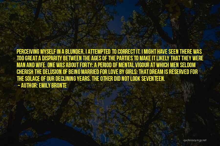 Emily Bronte Quotes: Perceiving Myself In A Blunder, I Attempted To Correct It. I Might Have Seen There Was Too Great A Disparity