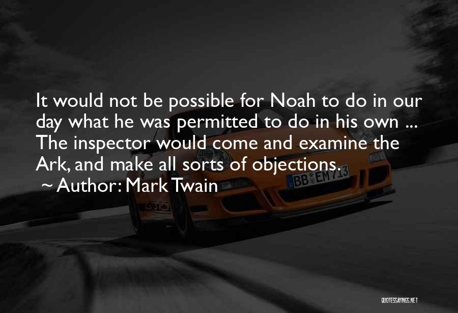 Mark Twain Quotes: It Would Not Be Possible For Noah To Do In Our Day What He Was Permitted To Do In His