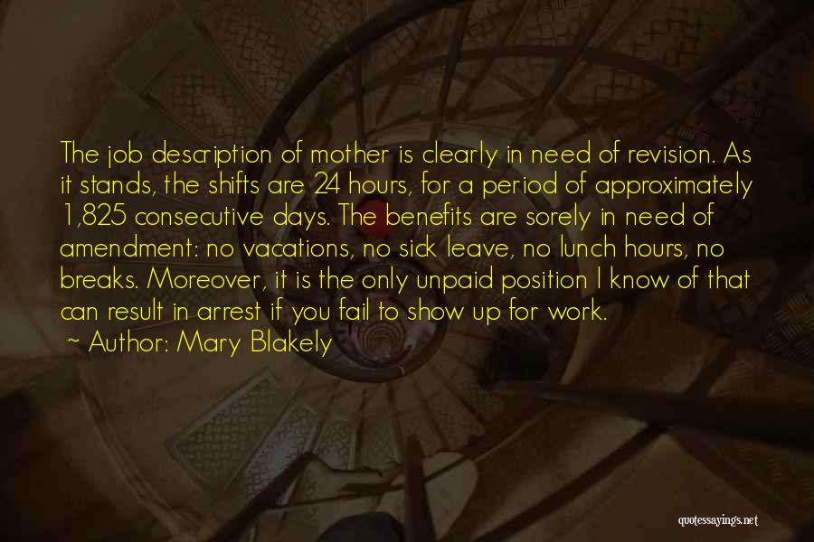 Mary Blakely Quotes: The Job Description Of Mother Is Clearly In Need Of Revision. As It Stands, The Shifts Are 24 Hours, For