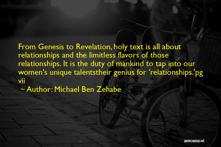 Michael Ben Zehabe Quotes: From Genesis To Revelation, Holy Text Is All About Relationships And The Limitless Flavors Of Those Relationships. It Is The