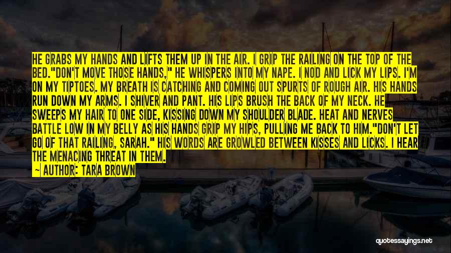 Tara Brown Quotes: He Grabs My Hands And Lifts Them Up In The Air. I Grip The Railing On The Top Of The