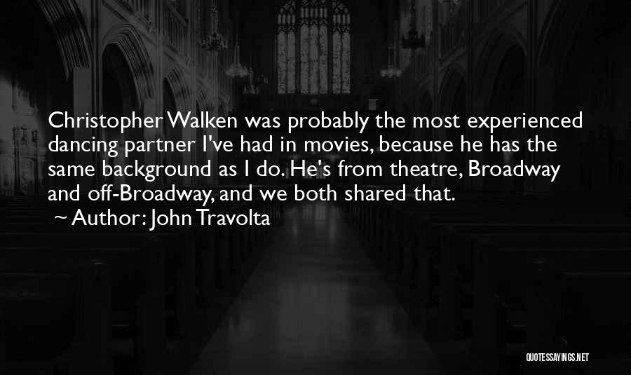 John Travolta Quotes: Christopher Walken Was Probably The Most Experienced Dancing Partner I've Had In Movies, Because He Has The Same Background As