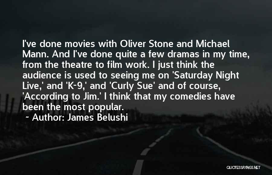 James Belushi Quotes: I've Done Movies With Oliver Stone And Michael Mann. And I've Done Quite A Few Dramas In My Time, From