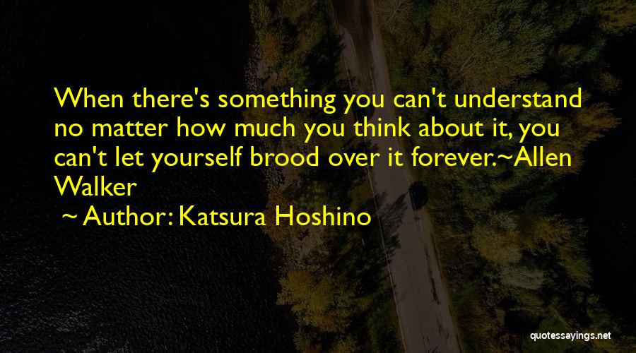 Katsura Hoshino Quotes: When There's Something You Can't Understand No Matter How Much You Think About It, You Can't Let Yourself Brood Over