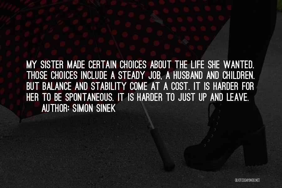 Simon Sinek Quotes: My Sister Made Certain Choices About The Life She Wanted. Those Choices Include A Steady Job, A Husband And Children.