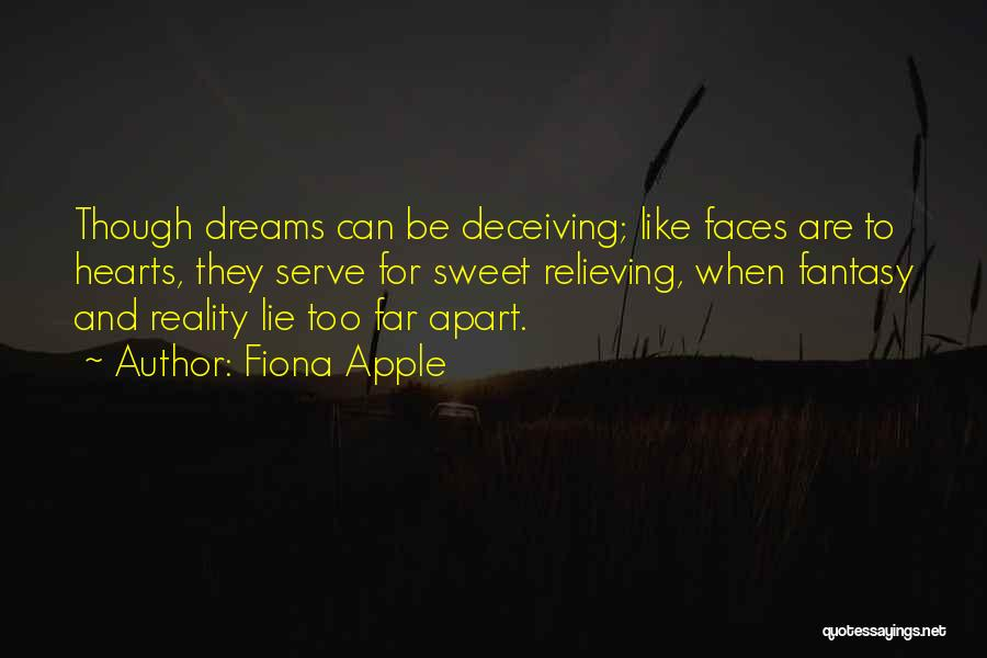 Fiona Apple Quotes: Though Dreams Can Be Deceiving; Like Faces Are To Hearts, They Serve For Sweet Relieving, When Fantasy And Reality Lie