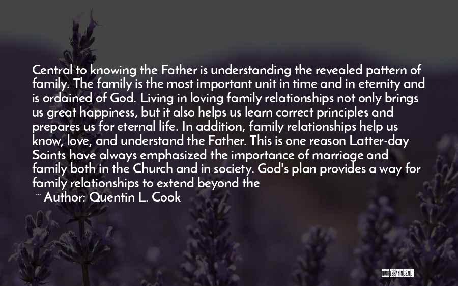 Quentin L. Cook Quotes: Central To Knowing The Father Is Understanding The Revealed Pattern Of Family. The Family Is The Most Important Unit In