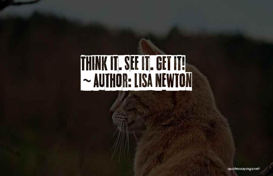 Lisa Newton Quotes: Think It. See It. Get It!