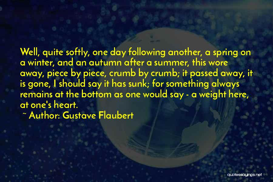 Gustave Flaubert Quotes: Well, Quite Softly, One Day Following Another, A Spring On A Winter, And An Autumn After A Summer, This Wore