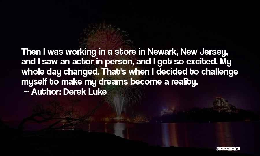 Derek Luke Quotes: Then I Was Working In A Store In Newark, New Jersey, And I Saw An Actor In Person, And I