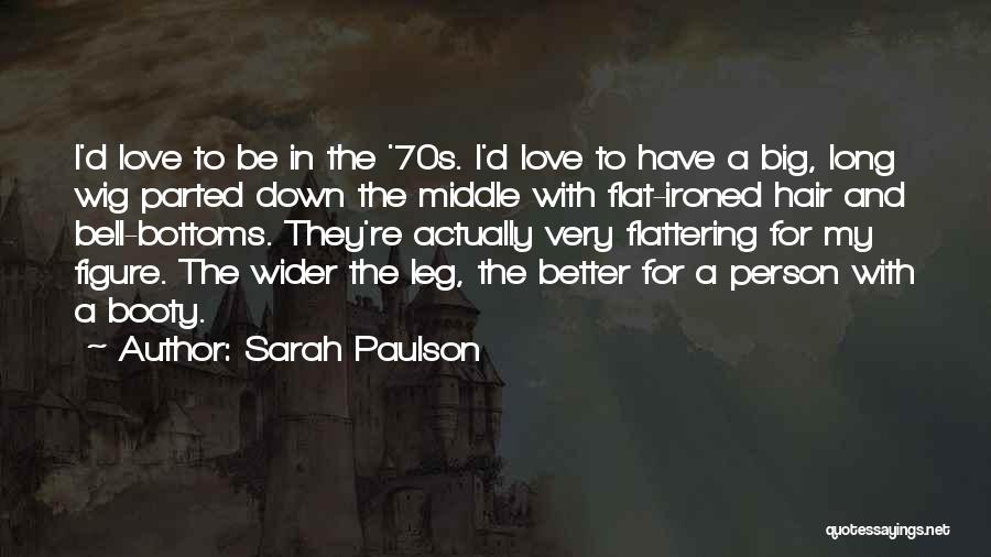 Sarah Paulson Quotes: I'd Love To Be In The '70s. I'd Love To Have A Big, Long Wig Parted Down The Middle With