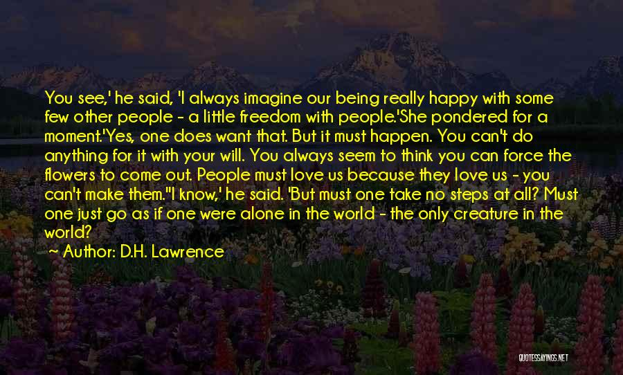D.H. Lawrence Quotes: You See,' He Said, 'i Always Imagine Our Being Really Happy With Some Few Other People - A Little Freedom