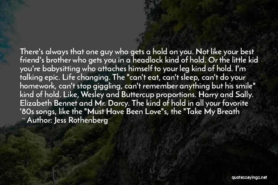 Jess Rothenberg Quotes: There's Always That One Guy Who Gets A Hold On You. Not Like Your Best Friend's Brother Who Gets You