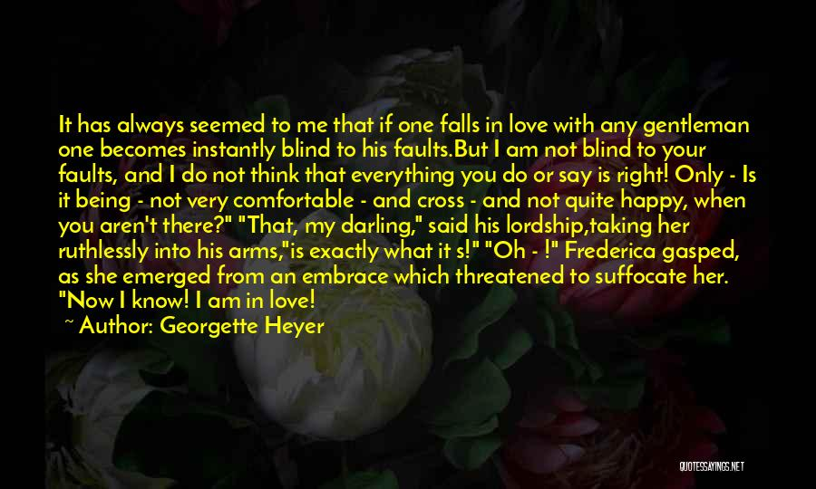 Georgette Heyer Quotes: It Has Always Seemed To Me That If One Falls In Love With Any Gentleman One Becomes Instantly Blind To