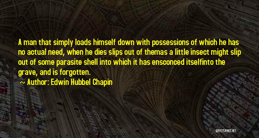 Edwin Hubbel Chapin Quotes: A Man That Simply Loads Himself Down With Possessions Of Which He Has No Actual Need, When He Dies Slips