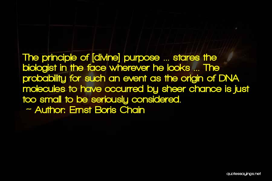 Ernst Boris Chain Quotes: The Principle Of [divine] Purpose ... Stares The Biologist In The Face Wherever He Looks ... The Probability For Such