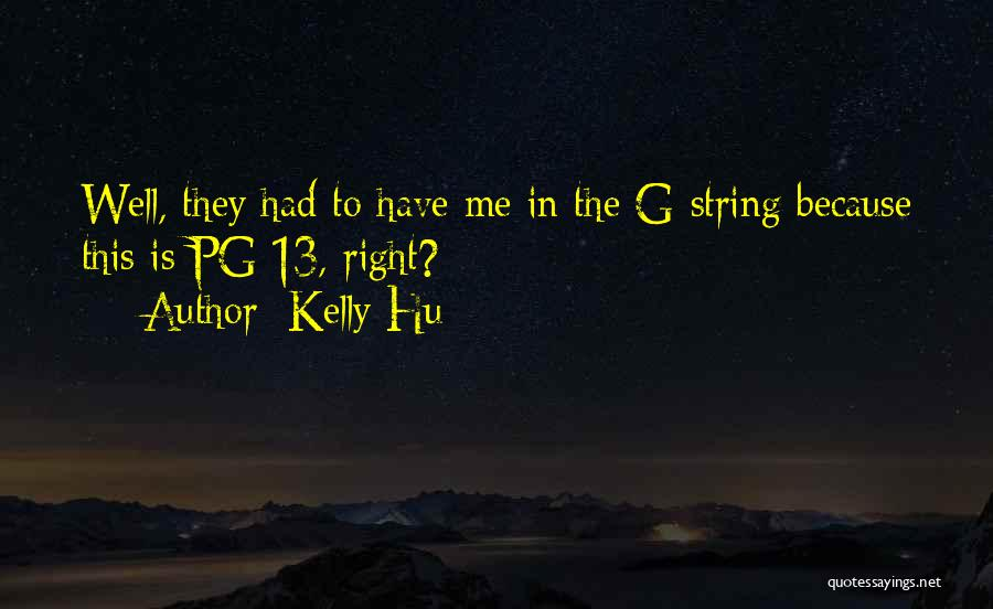 Kelly Hu Quotes: Well, They Had To Have Me In The G-string Because This Is Pg-13, Right?