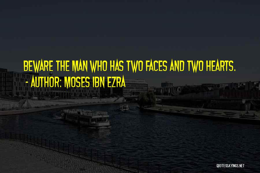 Moses Ibn Ezra Quotes: Beware The Man Who Has Two Faces And Two Hearts.