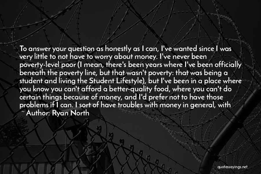 Ryan North Quotes: To Answer Your Question As Honestly As I Can, I've Wanted Since I Was Very Little To Not Have To