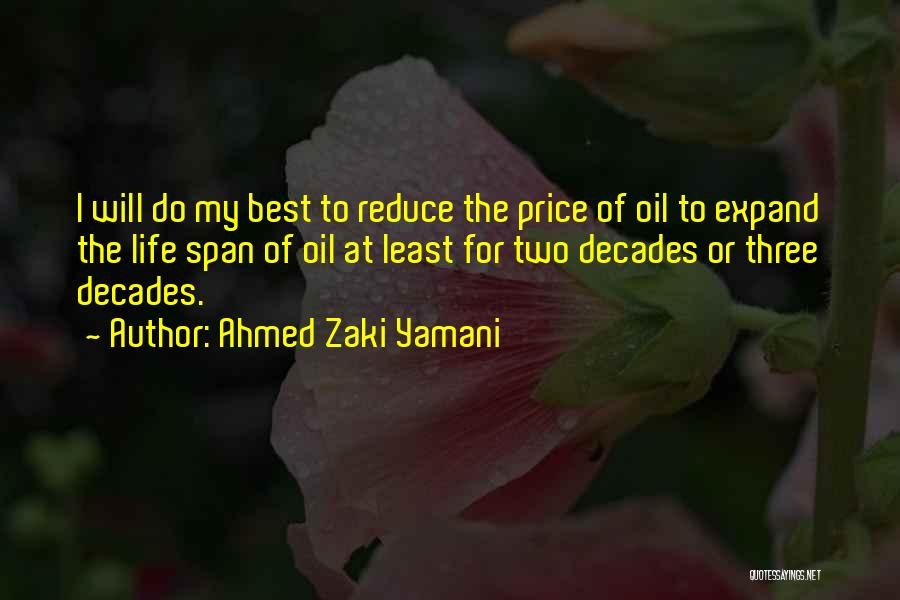 Ahmed Zaki Yamani Quotes: I Will Do My Best To Reduce The Price Of Oil To Expand The Life Span Of Oil At Least