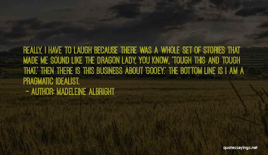Madeleine Albright Quotes: Really, I Have To Laugh Because There Was A Whole Set Of Stories That Made Me Sound Like The Dragon