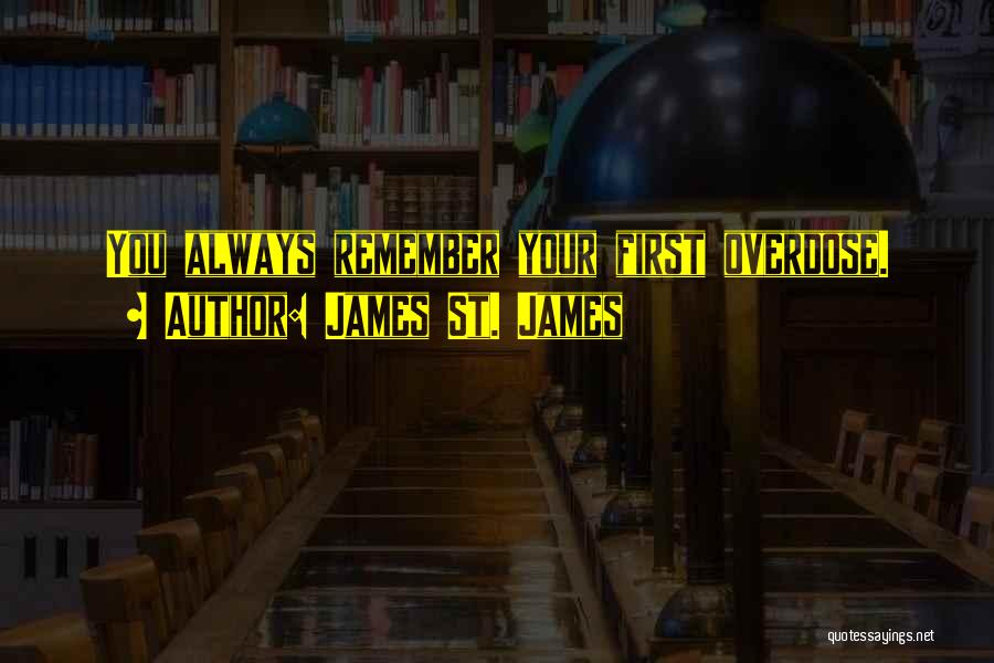 James St. James Quotes: You Always Remember Your First Overdose.