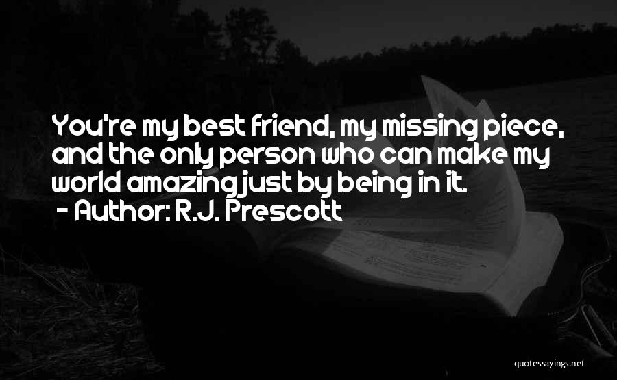 R.J. Prescott Quotes: You're My Best Friend, My Missing Piece, And The Only Person Who Can Make My World Amazing Just By Being