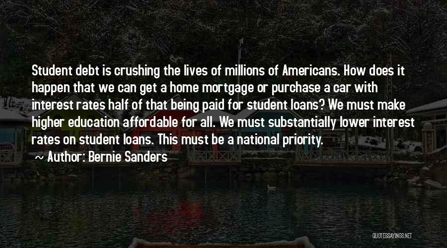 Bernie Sanders Quotes: Student Debt Is Crushing The Lives Of Millions Of Americans. How Does It Happen That We Can Get A Home