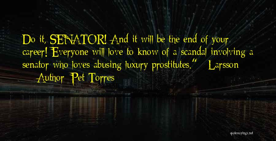 Pet Torres Quotes: Do It, Senator! And It Will Be The End Of Your Career! Everyone Will Love To Know Of A Scandal