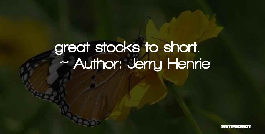 Jerry Henrie Quotes: Great Stocks To Short.