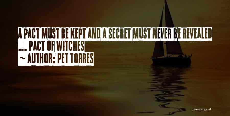 Pet Torres Quotes: A Pact Must Be Kept And A Secret Must Never Be Revealed ... Pact Of Witches