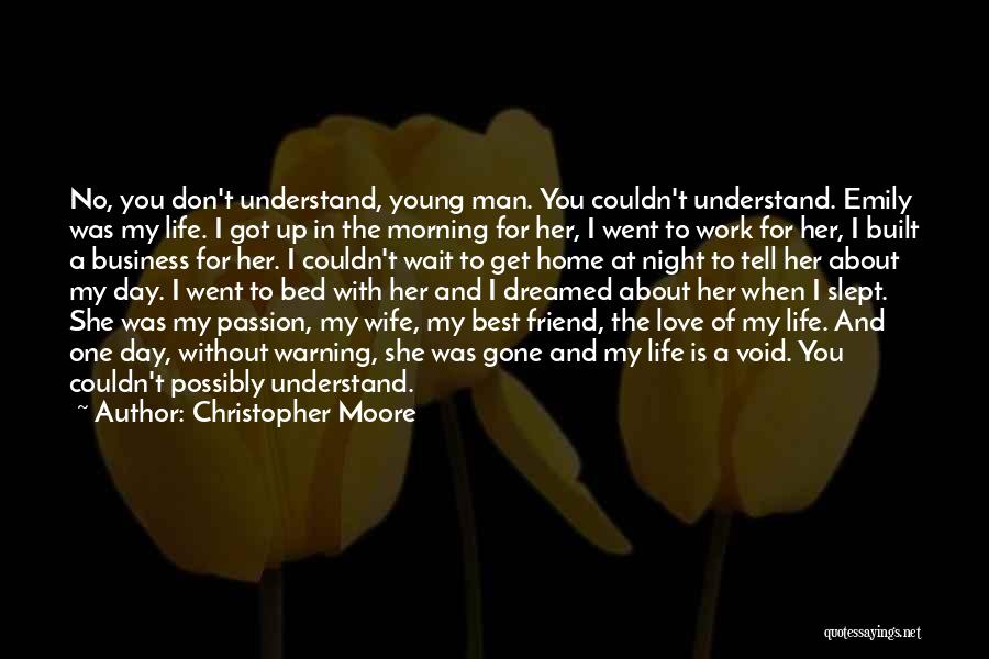 Christopher Moore Quotes: No, You Don't Understand, Young Man. You Couldn't Understand. Emily Was My Life. I Got Up In The Morning For