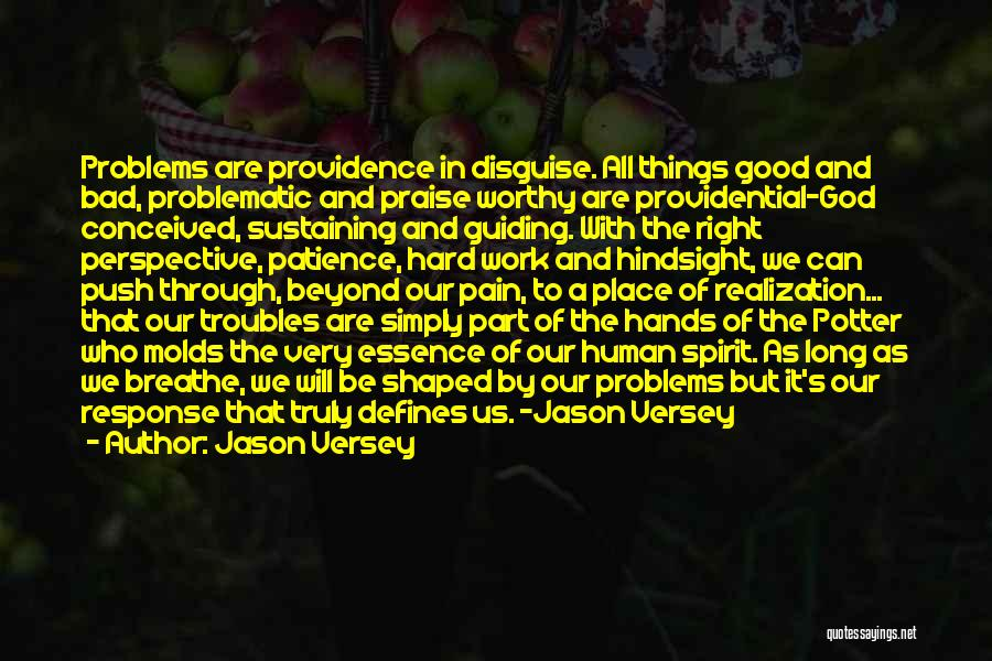 Jason Versey Quotes: Problems Are Providence In Disguise. All Things Good And Bad, Problematic And Praise Worthy Are Providential-god Conceived, Sustaining And Guiding.