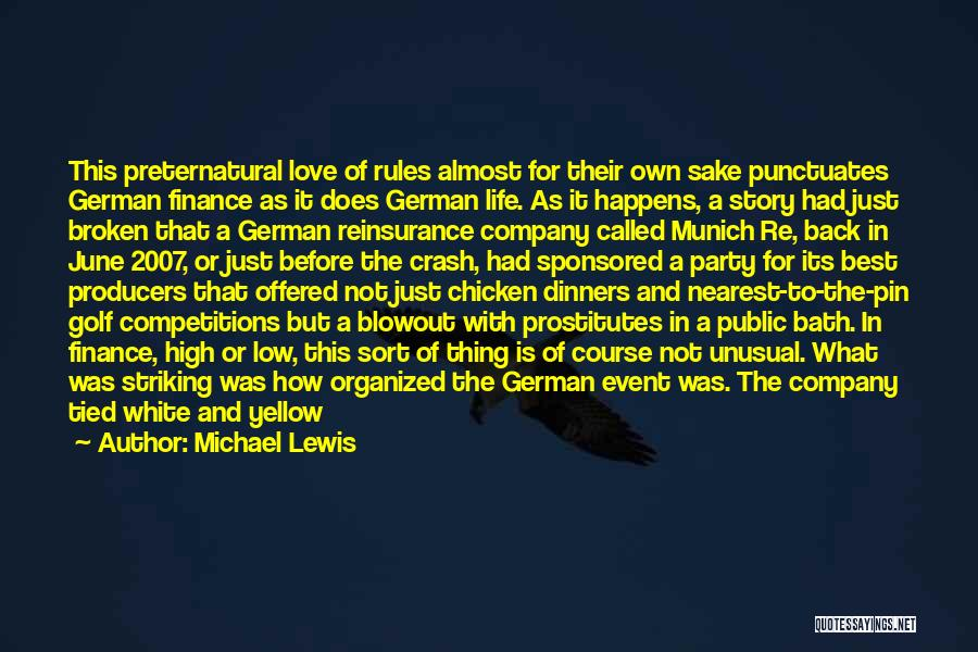 Michael Lewis Quotes: This Preternatural Love Of Rules Almost For Their Own Sake Punctuates German Finance As It Does German Life. As It