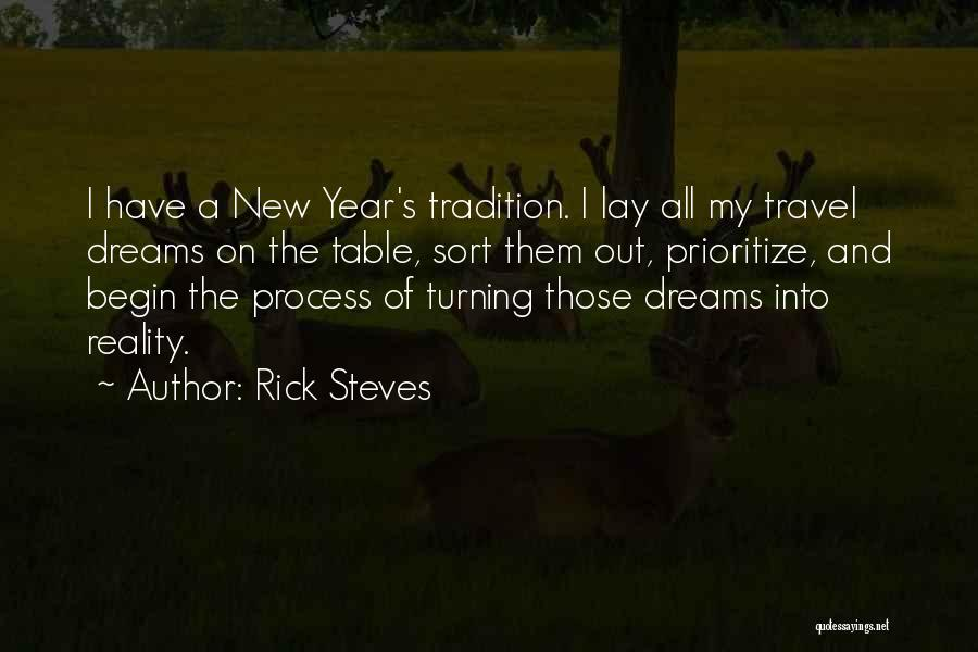 Rick Steves Quotes: I Have A New Year's Tradition. I Lay All My Travel Dreams On The Table, Sort Them Out, Prioritize, And