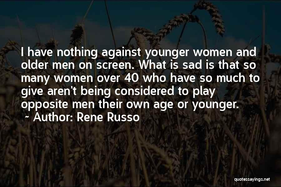 Rene Russo Quotes: I Have Nothing Against Younger Women And Older Men On Screen. What Is Sad Is That So Many Women Over