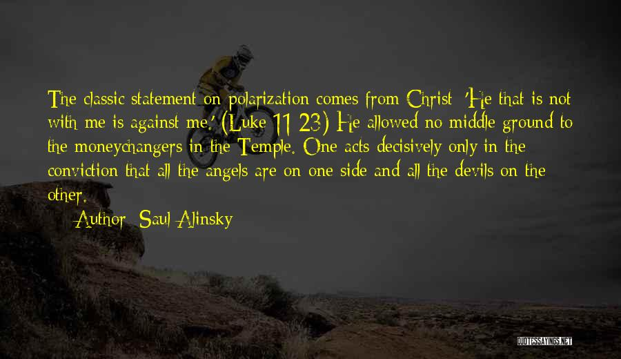 Saul Alinsky Quotes: The Classic Statement On Polarization Comes From Christ: 'he That Is Not With Me Is Against Me.' (luke 11:23) He