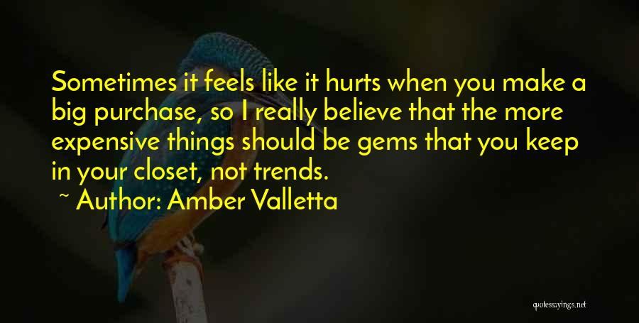 Amber Valletta Quotes: Sometimes It Feels Like It Hurts When You Make A Big Purchase, So I Really Believe That The More Expensive