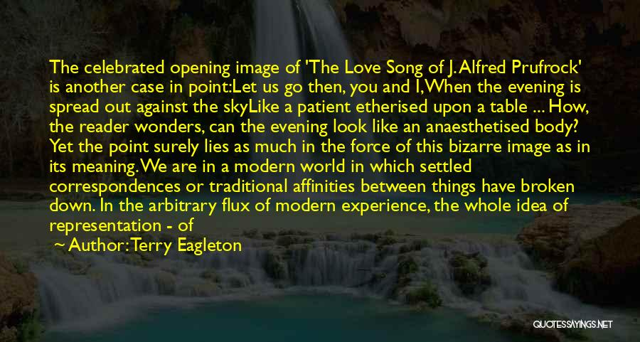 Terry Eagleton Quotes: The Celebrated Opening Image Of 'the Love Song Of J. Alfred Prufrock' Is Another Case In Point:let Us Go Then,