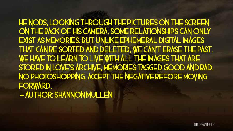 Shannon Mullen Quotes: He Nods, Looking Through The Pictures On The Screen On The Back Of His Camera. Some Relationships Can Only Exist