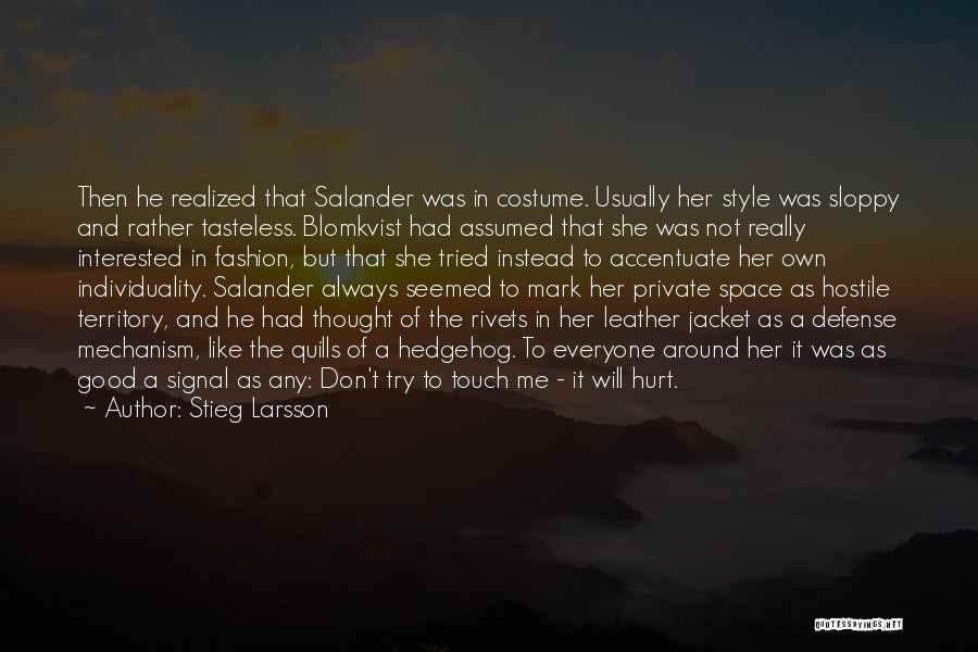 Stieg Larsson Quotes: Then He Realized That Salander Was In Costume. Usually Her Style Was Sloppy And Rather Tasteless. Blomkvist Had Assumed That