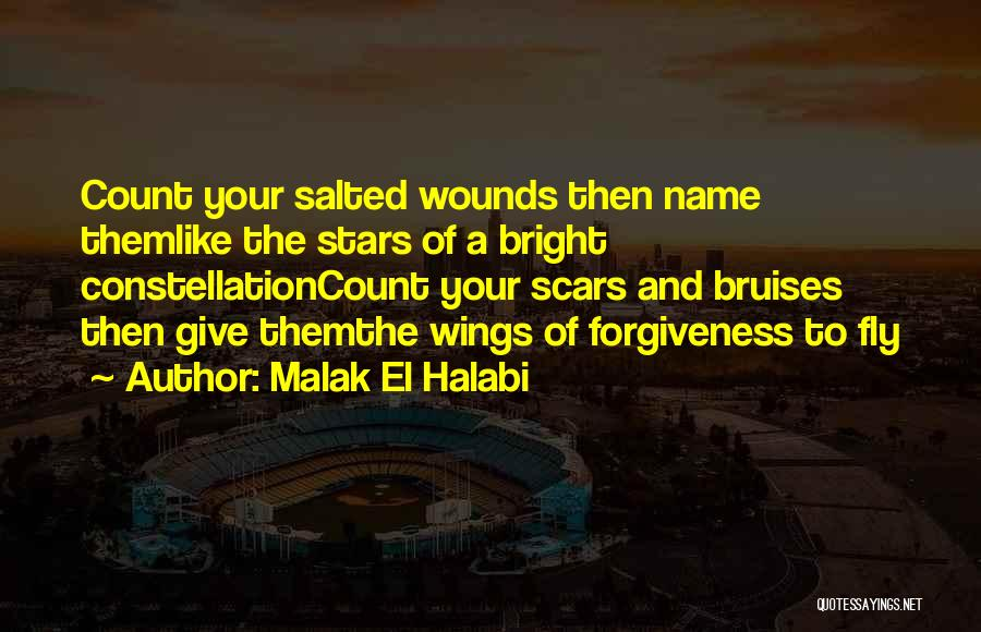 Malak El Halabi Quotes: Count Your Salted Wounds Then Name Themlike The Stars Of A Bright Constellationcount Your Scars And Bruises Then Give Themthe