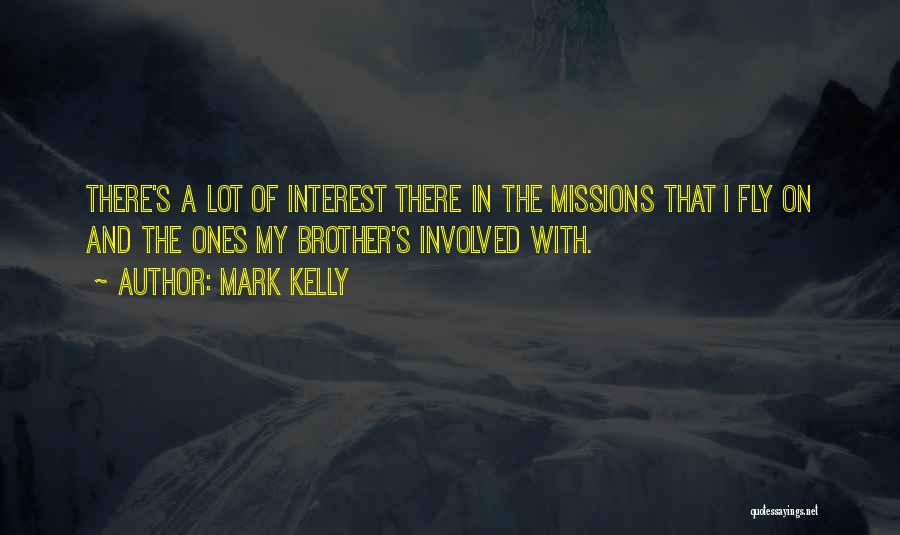 Mark Kelly Quotes: There's A Lot Of Interest There In The Missions That I Fly On And The Ones My Brother's Involved With.