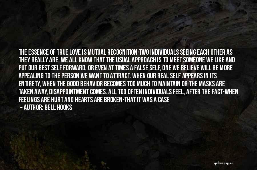 Bell Hooks Quotes: The Essence Of True Love Is Mutual Recognition-two Individuals Seeing Each Other As They Really Are. We All Know That