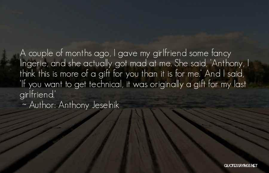 4 Months With My Girlfriend Quotes By Anthony Jeselnik