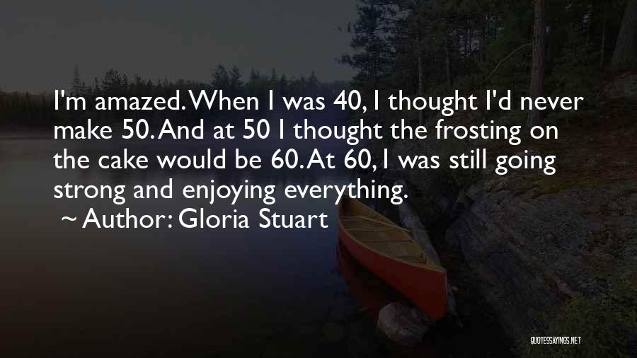 40 Something Birthday Quotes By Gloria Stuart