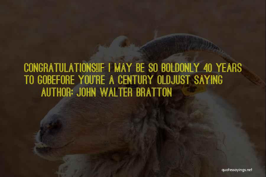 40 Something Birthday Quotes By John Walter Bratton