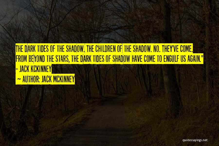 Jack McKinney Quotes: The Dark Tides Of The Shadow. The Children Of The Shadow. No. They've Come. From Beyond The Stars, The Dark